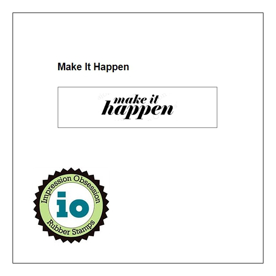 Impression Obsession Wood Mounted Stamp Make It Happen B13139