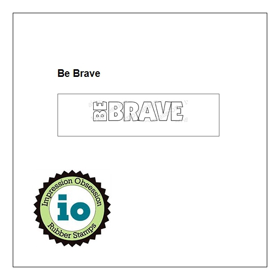 Impression Obsession Wood Mounted Stamp Be Brave B3907