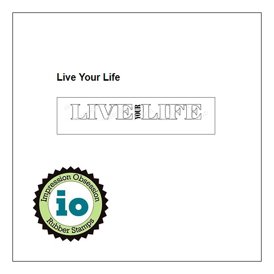 Impression Obsession Wood Mounted Stamp Live Your Life C14078