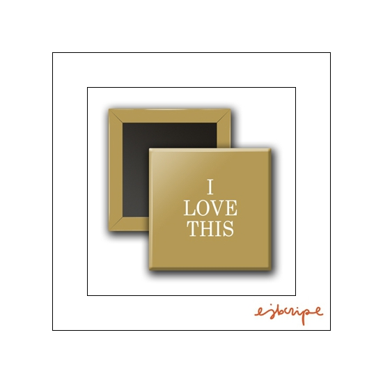 Scrapbook and More Square Flair Badge Button Gold I Love This by Elise Blaha Cripe