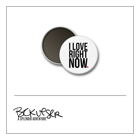 Scrapbook and More Round Flair Badge Button White I Love Right Now by Beshka Kueser