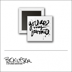 Scrapbook and More Square Flair Badge Button White Black Script You Are My Favorite by Beshka Kueser