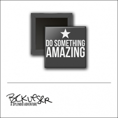 Scrapbook and More Square Flair Badge Button Do Something Amazing by Beshka Kueser