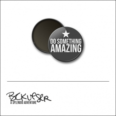 Scrapbook and More Round Flair Badge Button Do Something Amazing by Beshka Kueser