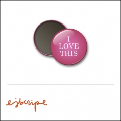 Scrapbook and More 1 inch Round Flair Badge Button Pink I Love This by Elise Blaha Cripe