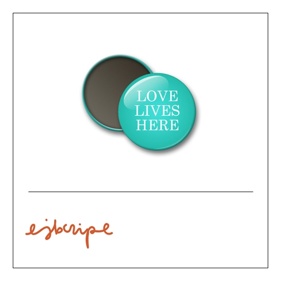 Scrapbook and More 1 inch Round Flair Badge Button Teal Love Lives Here by Elise Blaha Cripe