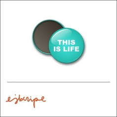 Scrapbook and More 1 inch Round Flair Badge Button Teal This Is Life by Elise Blaha Cripe