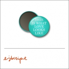 Scrapbook and More 1 inch Round Flair Badge Button Teal This Is What Love Looks Like by Elise Blaha Cripe