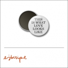 Scrapbook and More 1 inch Round Flair Badge Button White This Is What Love Looks Like by Elise Blaha Cripe