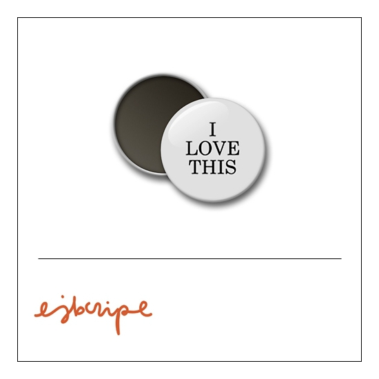 Scrapbook and More 1 inch Round Flair Badge Button White I Love This by Elise Blaha Cripe