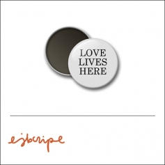 Scrapbook and More 1 inch Round Flair Badge Button White Love Lives Here by Elise Blaha Cripe
