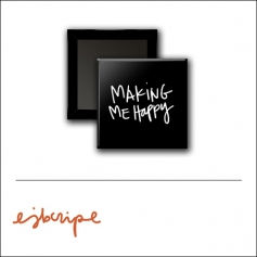 Scrapbook and More 1 inch Square Flair Badge Button Black Making Me Happy by Elise Blaha Cripe