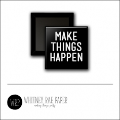 Scrapbook and More 1 inch Square Flair Badge Button Black Make Things Happen by Whitney Davis