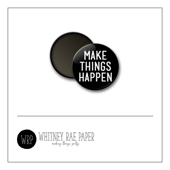 Scrapbook and More 1 inch Round Flair Badge Button Black Make Things Happen by Whitney Davis