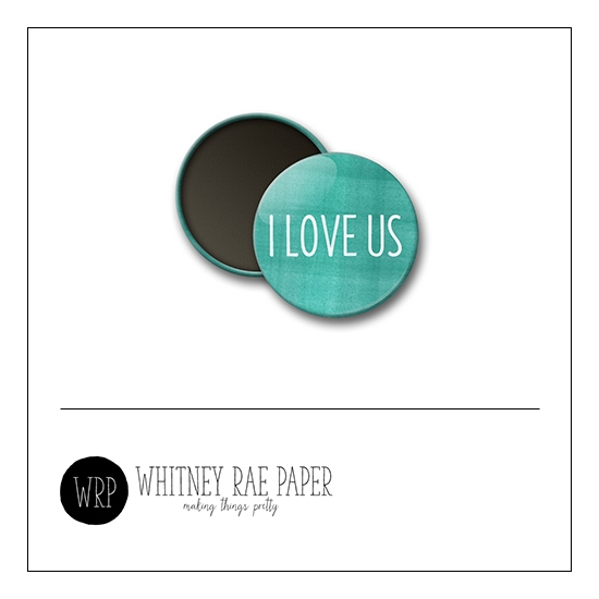 Scrapbook and More 1 inch Round Flair Badge Button Teal I Love Us by Whitney Davis