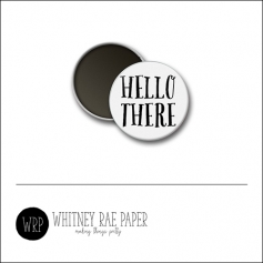 Scrapbook and More 1 inch Round Flair Badge Button White Hello There by Whitney Davis