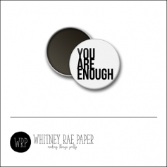 Scrapbook and More 1 inch Round Flair Badge Button White You Are Enough by Whitney Davis