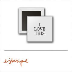 Scrapbook and More 1 inch Square Flair Badge Button White I Love This by Elise Blaha Cripe