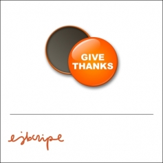 Scrapbook and More 1 inch Round Flair Badge Button Orange Give Thanks by Elise Blaha Cripe
