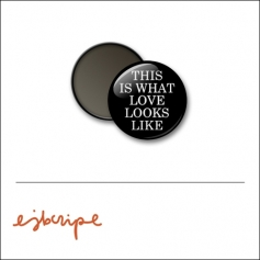 Scrapbook and More 1 inch Round Flair Badge Button Black This Is What Love Looks Like by Elise Blaha Cripe