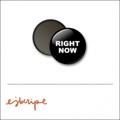 Scrapbook and More 1 inch Round Flair Badge Button Black Right Now by Elise Blaha Cripe