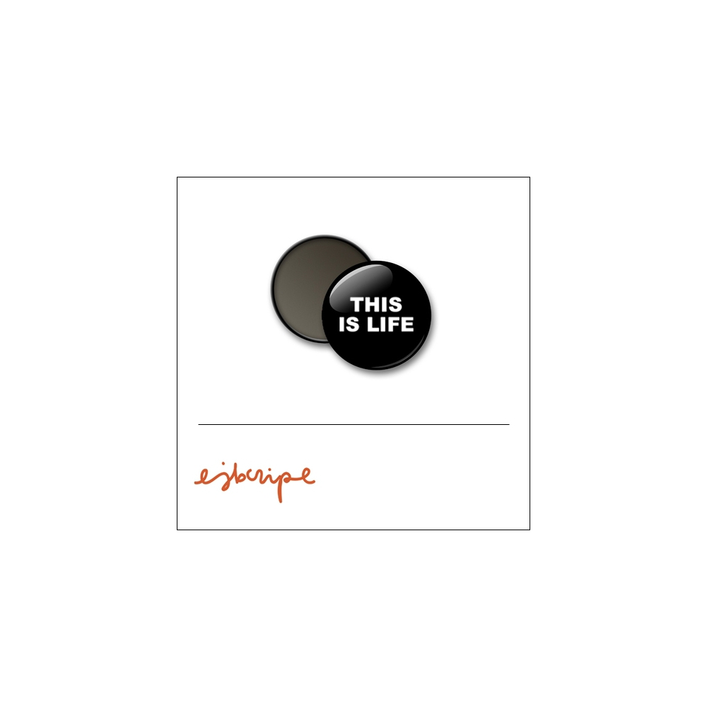 Scrapbook and More 1 inch Round Flair Badge Button Black This Is Life by Elise Blaha Cripe