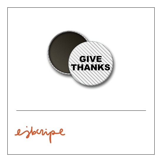 Scrapbook and More 1 inch Round Flair Badge Button White Black Diagonal Stripe Give Thanks by Elise Blaha Cripe