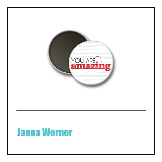 Scrapbook and More 1 inch Round Flair Badge Button You Are Amazing by Janna Werner