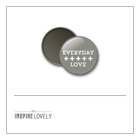 Scrapbook and More 1 inch Round Flair Badge Button Everyday Love by Debee Ruiz Inspire Lovely