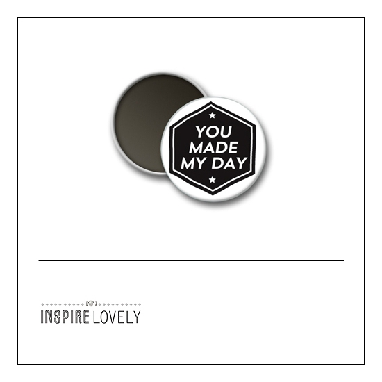 Scrapbook and More 1 inch Round Flair Badge Button You Made My Day by Debee Ruiz Inspire Lovely