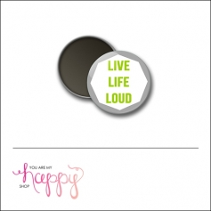 Scrapbook and More 1 inch Round Flair Badge Button Live Life Loud by Gentry Bartholomew