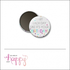 Scrapbook and More 1 inch Round Flair Badge Button Start Each Day Like Its Your Birthday by Gentry Bartholomew