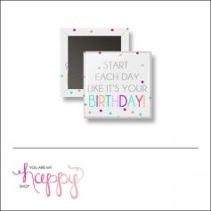 Scrapbook and More 1 inch Square Flair Badge Button Start Each Day Like Its Your Birthday by Gentry Bartholomew
