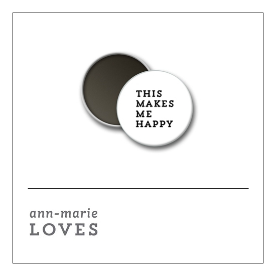 Scrapbook and More 1 inch Round Flair Badge Button White This Makes Me Happy by Ann-Marie Loves