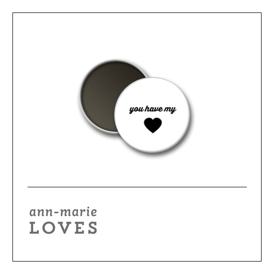 Scrapbook and More 1 inch Round Flair Badge Button White You Have My Heart by Ann-Marie Loves
