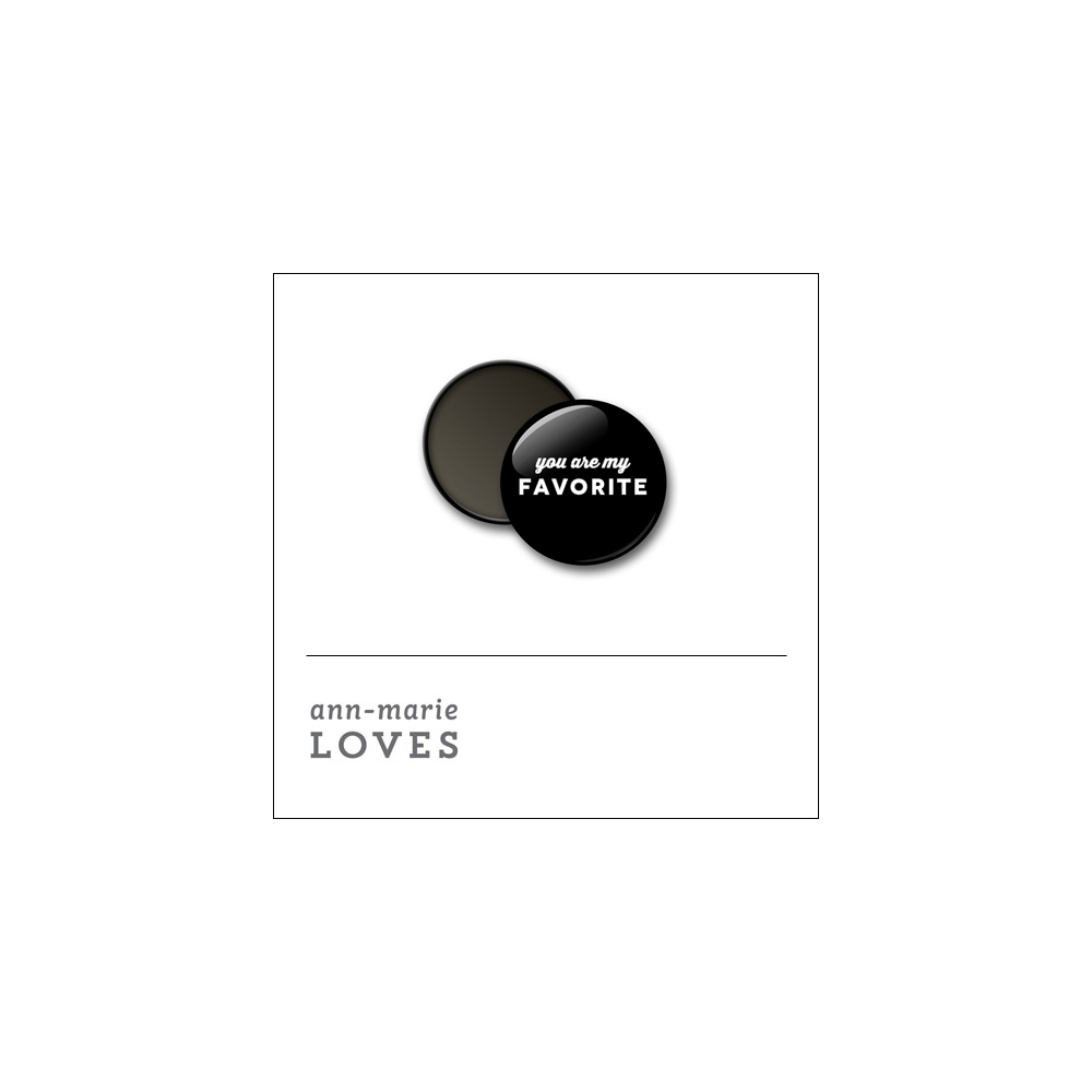 Scrapbook and More 1 inch Round Flair Badge Button Black You Are My Favorite by Ann-Marie Loves