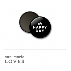 Scrapbook and More 1 inch Round Flair Badge Button Black Oh Happy Day by Ann-Marie Loves
