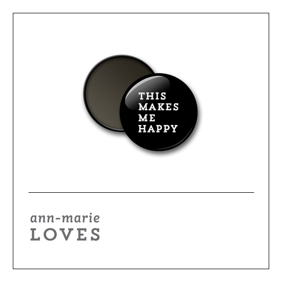 Scrapbook and More 1 inch Round Flair Badge Button Black This Makes Me Happy by Ann-Marie Loves