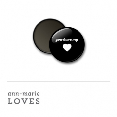 Scrapbook and More 1 inch Round Flair Badge Button Black You Have My Heart by Ann-Marie Loves
