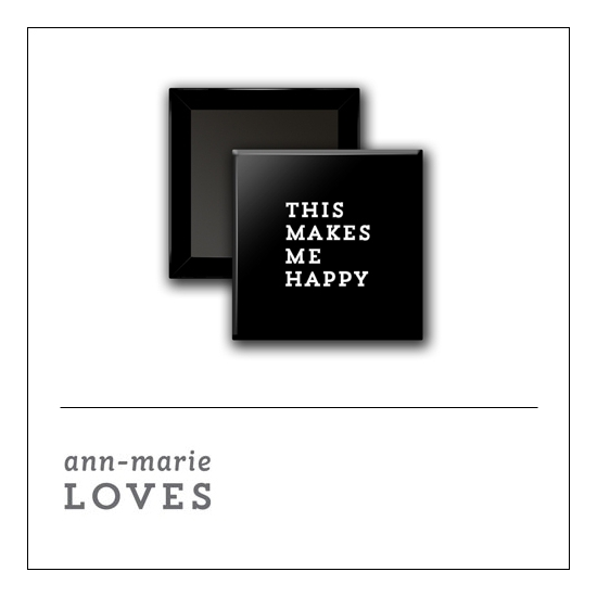 Scrapbook and More 1 inch Square Flair Badge Button Black This Makes Me Happy by Ann-Marie Loves