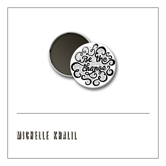 Scrapbook and More 1 inch Round Flair Badge Button White Be The Change by Michelle Khalil