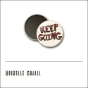 Scrapbook and More 1 inch Round Flair Badge Button Keep Going by Michelle Khalil