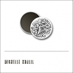 Scrapbook and More 1 inch Round Flair Badge Button White Dare To Live by Michelle Khalil