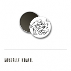 Scrapbook and More 1 inch Round Flair Badge Button White Those Lazy Days by Michelle Khalil