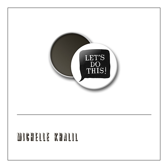 Scrapbook and More 1 inch Round Flair Badge Button White Lets Do This by Michelle Khalil