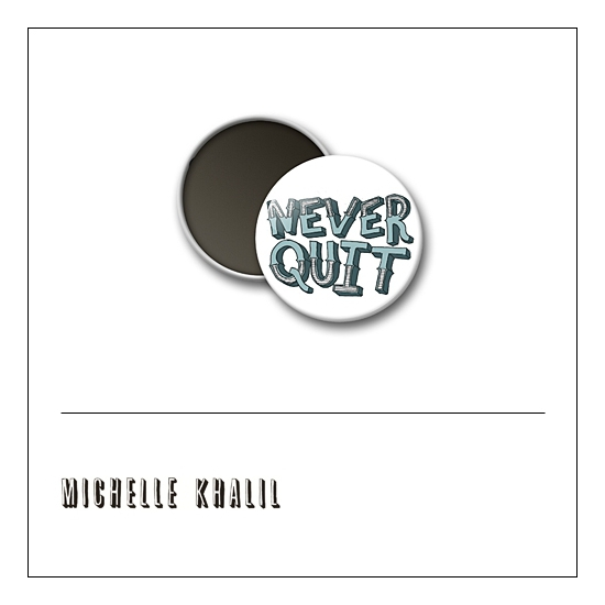 Scrapbook and More 1 inch Round Flair Badge Button Never Quit by Michelle Khalil
