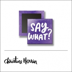 Scrapbook and More 1 inch Square Flair Badge Button Say What by Christine Herrin