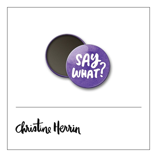 Scrapbook and More 1 inch Round Flair Badge Button Say What by Christine Herrin