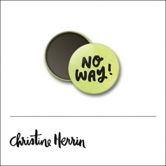Scrapbook and More 1 inch Round Flair Badge Button No Way by Christine Herrin