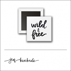 Scrapbook and More 1 inch Square Flair Badge Button White Wild And Free by Jen Kinkade